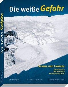 Die weisse Gefahr: Schnee und Lawinen. Erfahrungen - Mechanismen - Risikomanagement