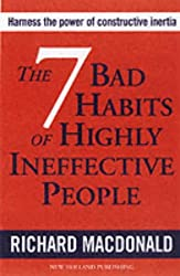 The 7 Bad Habits of Highly Ineffective People: Harness the Power of Constructive Inertia