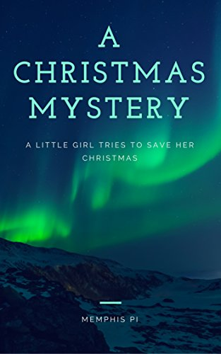 a christmas mystery a story about a little girl trying to save her christmas by - A Christmas Mystery