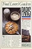 The Food Lover's Guide to Paris, Patricia Wells, 0894806580