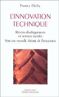 L'innovation technique. Récents développements en sciences sociales, vers une nouvelle théorie de l'innovation par Patrice Flichy