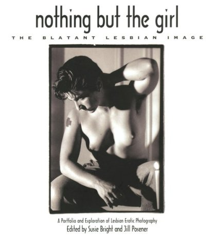 Nothing But the Girl: The Blatant Lesbian Image: A Portfolio and Exploration of Lesbian Erotic Photography by Brand: Freedom Editions