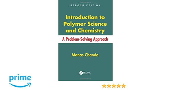 Introduction to polymer science and chemistry a problem solving introduction to polymer science and chemistry a problem solving approach second edition manas chanda 9781466553842 amazon books fandeluxe Gallery