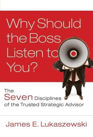 Why Should the Boss Listen to You: The Seven Disciplines of the Trusted Strategi pdf epub