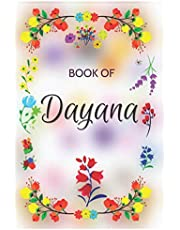 Book of Dayana Notebook Journal Diary Planner Personalized Floral Gratitude Gift for Her: Dayana Premium Quality Customized Notebook | Gift For Ladies Mother Daughter Wife Teen Girl or BFF named Dayana | Valentine Present Mothers Day Gift Back to School
