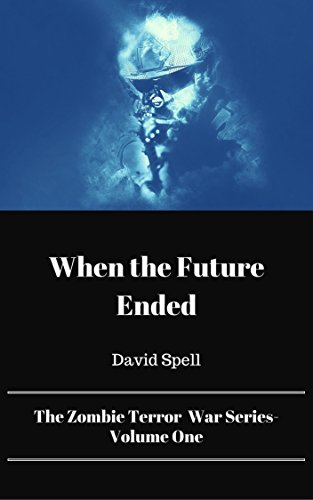 When the Future Ended: The Zombie Terror War Series- Volume One