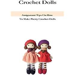 Crochet Dolls: Amigurumi Tips On How To Make Pretty Crochet Dolls