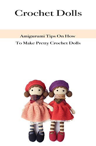 Crochet Dolls: Amigurumi Tips On How To Make Pretty Crochet - Pattern Doll Crochet