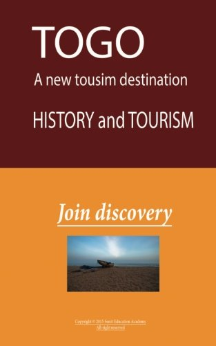 Togo, A new Tourist Destination, History and Tourism: Togo, A new Tourist Destination, History and Tourism