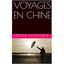 VOYAGES EN CHINE (French Edition)