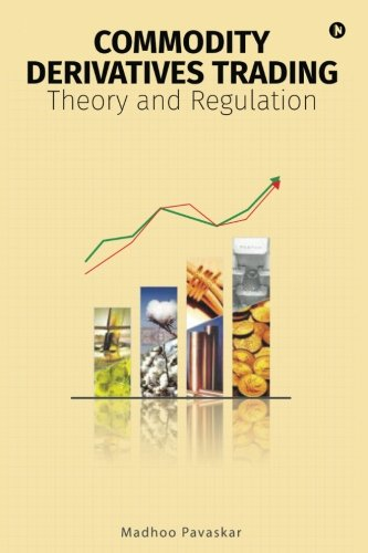 Commodity Derivatives Trading: Theory and Regulation by Notion Press, Inc.