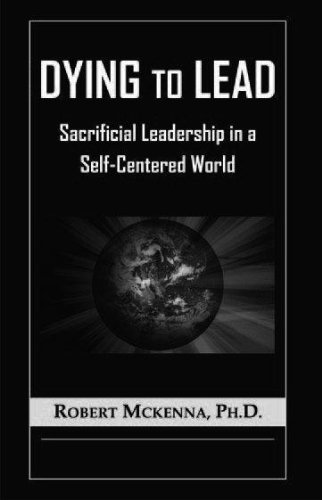 Dying to Lead: Sacrificial Leadership in a Self-Centered World (Self Centered Leadership compare prices)