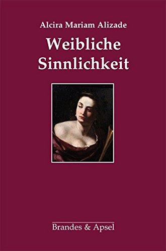 Weibliche Sinnlichkeit Taschenbuch – 26. August 2014 Alcira Mariam Alizade Sybylle Drews (Hrsg.) Brandes & Apsel 3955580679