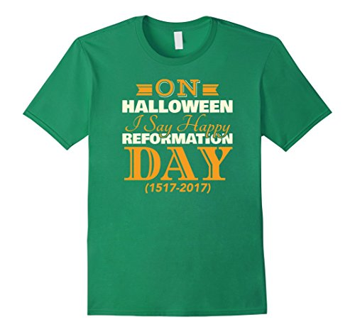 Mens On Halloween I Say Happy Reformation Day Tshirt 1517 2017 Small Kelly (Halloween 1517)