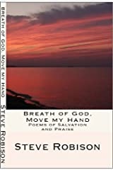 Breath Of God, Move My Hand: Poems Of Salvation And Praise Kindle Edition