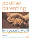 img - for Positive Parenting for a Peaceful World: A Practical Guide for the First Twelve Years book / textbook / text book