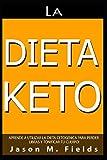 La Dieta Keto: Aprende A Utilizar La Dieta Cetogénica Para Perder Libras Y Tonificar Tu Cuerpo (Spanish Edition)