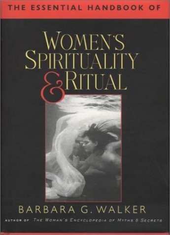 The Essential Handbook of Women's Spirituality and Ritual
