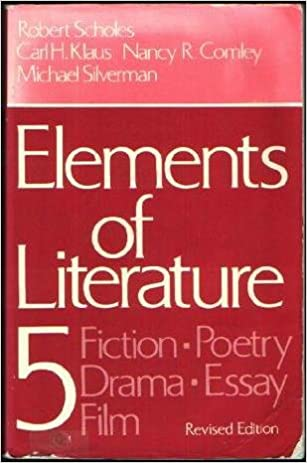 Elements Of Literature  Fiction Poetry Drama Essay Film  Elements Of Literature  Fiction Poetry Drama Essay Film Robert  Scholes Michael Silverman Carl H Klaus  Amazoncom Books