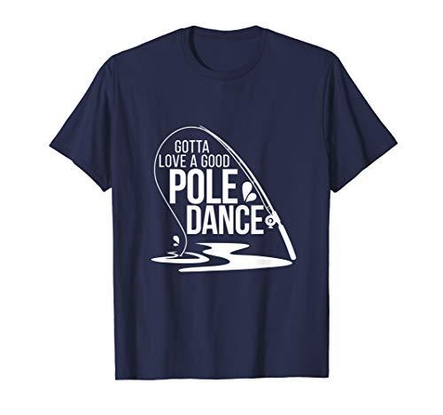 Gotta Love a Good Pole Dance Cool Boat Fishing Trip T-Shirt