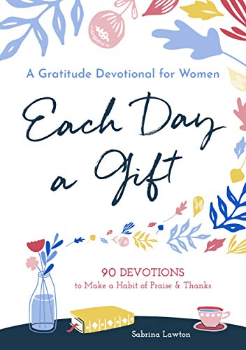 Each Day a Gift: A Gratitude Devotional for Women: 90 Devotions to Make a Habit of Praise and Thanks (On The Evening Or In The Evening)