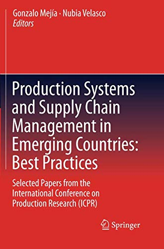 Production Systems and Supply Chain Management in Emerging Countries: Best Practices: Selected papers from the International Conference on Production Research ()
