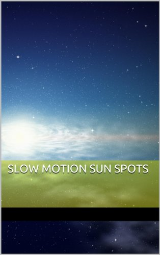 Slow Motion Sun Spots - Sunspot Hours
