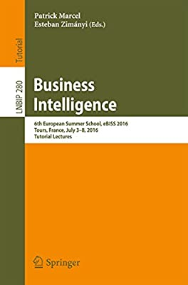 Business Intelligence: 6th European Summer School, eBISS 2016, Tours, France, July 3-8, 2016, Tutorial Lectures (Lecture Notes in Business Information Processing)