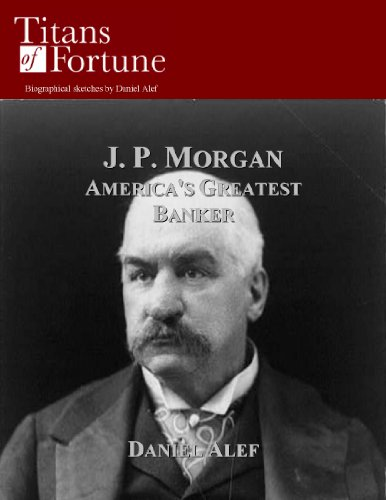j-p-morgan-americas-greatest-banker-titans-of-fortune