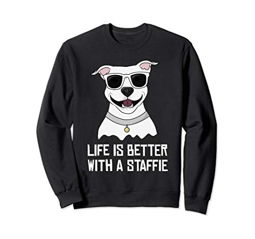 - Life Is Better With a Staffie Staffordshire Bull Terrier Sweatshirt