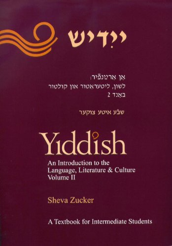 Yiddish: An Introduction to The Language, Literature and Culture; a Textbook for Intermediate Students (Volume 2)