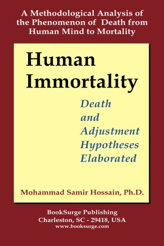 Human Immortality: Death and Adjustment Hypotheses Elaborated Mohammad Samir Hossain Ph.D.