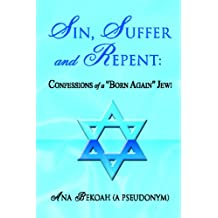 Sin, Suffer & Repent: Confessions of a Born Again Jew a Poem a Day Keeps the Head Shrinker Away