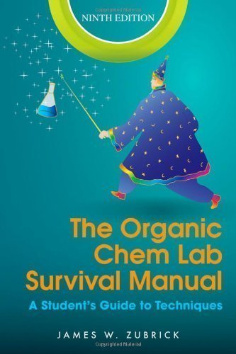 The Organic Chem Lab Survival Manual: A Student's Guide to Techniques 9th (ninth) Edition by Zubrick, James W. published by John Wiley & Sons (2013) ()