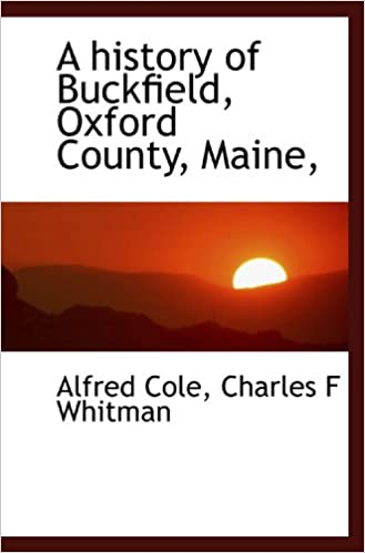 Book A history of Buckfield, Oxford County, Maine,