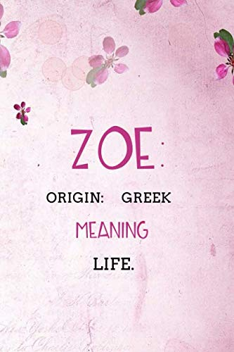 Zoe: Greek Life.: Personalized Name Meaning Book / Journal | This Christain Name Meaning Notebook / Journal is perfect for school, writing poetry, use ... writing, daily journal or a dream journal.