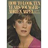 How to Look Ten Years Younger, Adrien Arpel and Ronnie S. Ebenstein, 0892561017