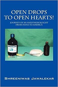 Book Open Drops to Open Hearts!: Journey of an Anesthesiologist from India to America by Shreeniwas Jawalekar (2010-04-08)