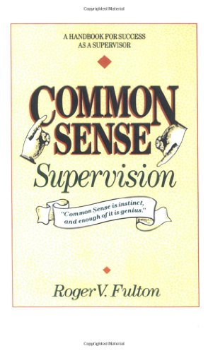 Common Sense Supervision: A Handbook for Success as a Supervisor