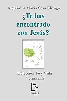 ¿Te has encontrado con Jesús? (Fe y Vida nº 2) de [Sosa Elízaga, Alejandra María]