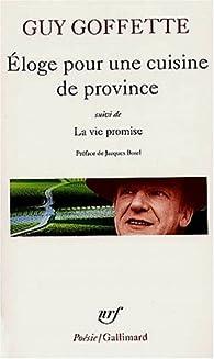 Éloge pour une cuisine de province - La vie promise par Guy Goffette