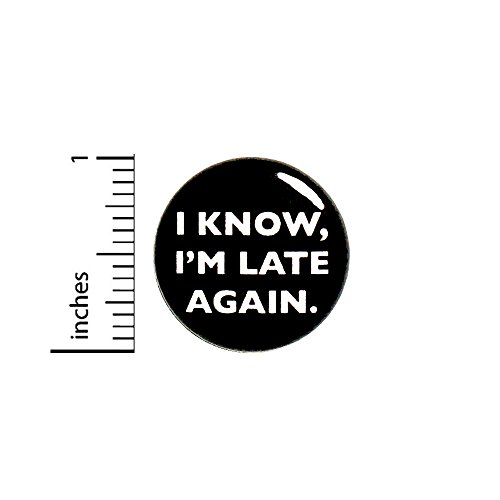 Funny Button Badge I Know, I'm Late Again Backpack Jacket Pin Random 1