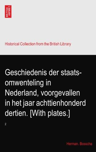 Geschiedenis der staats-omwenteling in Nederland, voorgevallen in het jaar achttienhonderd dertien. [With plates.]: 2