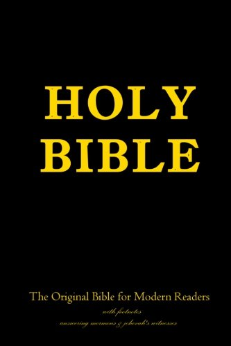 Holy Bible: The Original Bible for Modern Readers with footnotes answering mormons & jehovah's witnesses