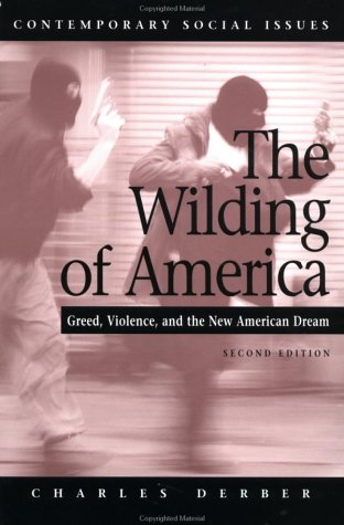 The Wilding of America: Greed, Violence, and the New American Dream (Contemporary Social Issues)