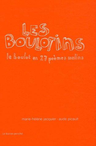 Les Boulotins : Le boulot en 27 poèmes malins Album – 16 novembre 2005 Marie-Hélène Jacquier Aude Picault Le Baron perché 2351310187