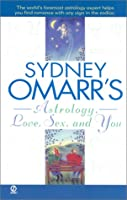 Sydney Omarr's Astrology, Love, Sex, and You (Sydney Omarr's Astrology)