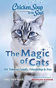 Chicken Soup for the Soul: The Magic of Cats: 101 Tales of Family, Friendship &