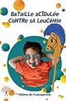 Bataille acidulée contre sa leucémie par Francqueville