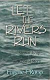 Let the Rivers Run, Eugene F. Roop, 0802806090